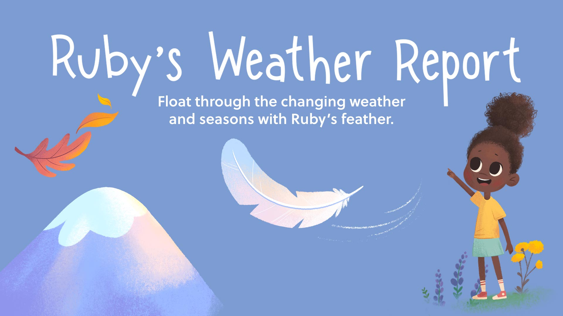 Ruby's Weather Report - Float through the changing weather and seasons with Ruby's feather.